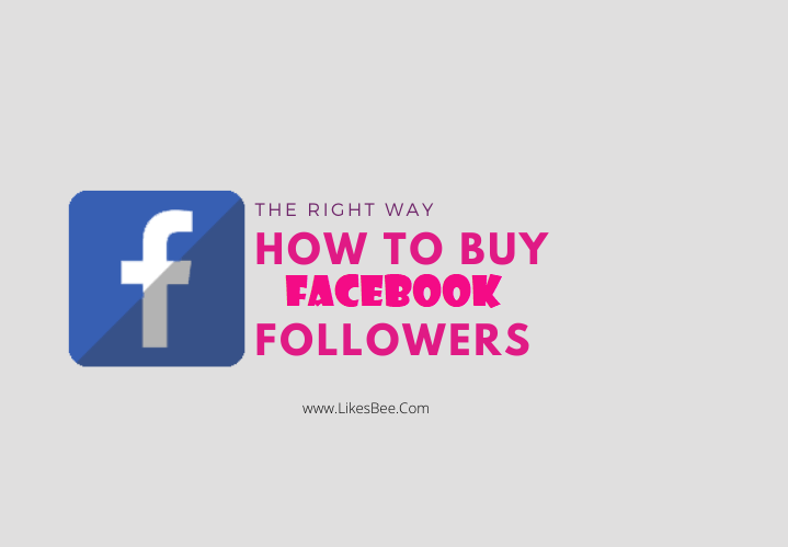 How to buy Facebook followers  the Right Way: 5 Things to Know
